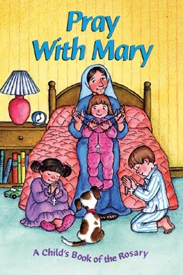 PRAY WITH MARY, A CHILD'S BOOK OF THE ROSARY