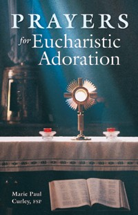 PRAYERS FOR EUCHARISTIC ADORATION