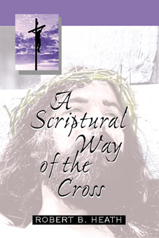 A SCRIPTUAL WAY OF THE CROSS