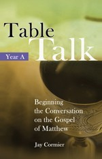 TABLE TALK - BEGINNING THE CONVERSATION ON THE GASPEL OF MATTHEW (YEAR A)