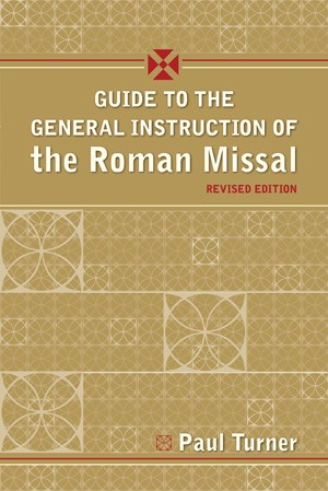 GUIDE TO THE GENERAL INSTRUCTION OF THE ROMAN MISSAL REVISED EDITION