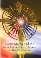DIVINE MERCY AND THE REAL PRESENCE OF JESUS IN THE EUCHARIST