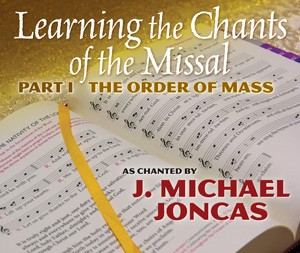 LEARNING THE CHANTS OF THE MISSAL, PART I: THE ORDER OF THE MASS