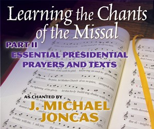 LEARNING THE CHANTS OF THE MISSAL, PART II: ESSENTIAL PRESIDENTIAL PRAYERS AND TEXT (CLONE)