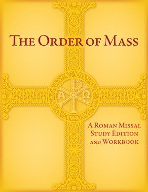 THE ORDER OF THE MASS: STUDY EDITION AND WORKBOOK