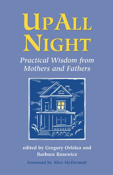 UP ALL NIGHT: PRACTICAL WISDOM FOR MOTHERS AND FATHERS