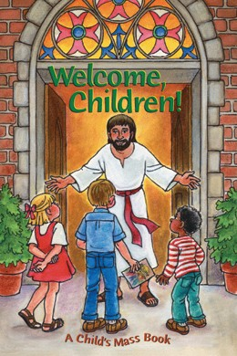 WELCOME CHILDREN! A BEGINNERS MASS BOOK