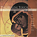 THE HEALING TOUCH OF MARY - REAL LIFE STORIES FROM THOSE TOUCHED BY MARY
