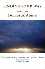 FINDING YOUR WAY THROUGH DOMESTIC ABUSE - AGUIDE TO PHYSICAL, EMOTIONAL, AND SPIRITUAL HEALING